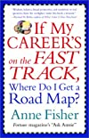 If My Career's on the Fast Track, Where Do I Get a Road Map?: Surviving And Thriving in the Real Word of Work