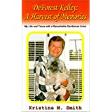 DeForest Kelley: A Harvest of Memories; My Life and Times with a Remarkable Gentleman Actor ~ Kristine M. Smith