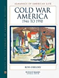 Cold War America, 1946 to 1990 (Almanacs of American Life) (0816038686) by Ross Gregory