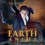 Earth Angel: Fallen Angels - Book 3   Valmore Daniels