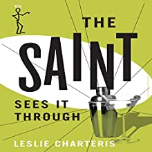 The Saint Sees It Through: The Saint, Book 26 (       UNABRIDGED) by Leslie Charteris Narrated by John Telfer