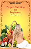 Proper Nutrition for Beginners: Learn What Proper Nutrition is and the Benefits That Will Gain from Practicing It , Diet for Weight Loss , Food for Health