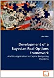 img - for Development of a Bayesian Real Options Framework: And Its Application to Capital Budgeting Problems book / textbook / text book