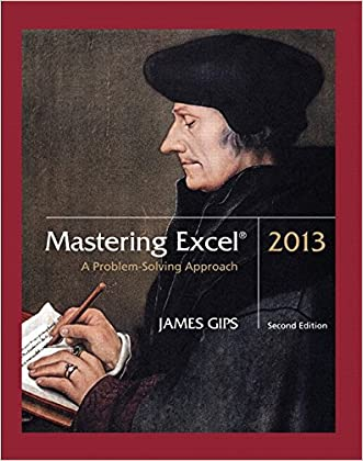 Mastering Excel 2013: A Problem-Solving Approach (2nd Edition)