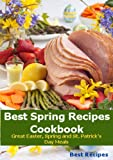 Best Spring Recipes Cookbook (Easter, St Patricks Day, Beef, Corned Beef, Ham, Lamb, Potato, Brunch, Dinner Meals Book)