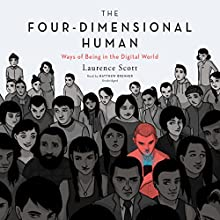 The Four-Dimensional Human: Ways of Being in the Digital World Audiobook by Laurence Scott Narrated by Matthew Brenher