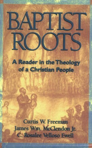 By C. Rosalee Velloso Da Silva Baptist Roots: A Reader in the Theology of a Christian People