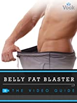 Belly Fat Blaster: The Video Guide