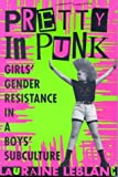 Pretty in Punk: Girls' Gender Resistance in a Boys' Subculture