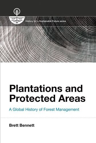 Plantations and Protected Areas: A Global History of Forest Management (History for a Sustainable Future)