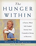 The Hunger Within: An Twelve Week Guided Journey from Compulsive Eating to Recovery
