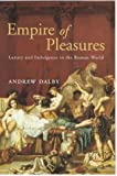 Empire of Pleasures: Luxury and Indulgence in the Roman World (0415186242) by Dalby, Andrew