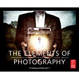 The Elements of Photography: Understanding and Creating Sophisticated Imagesby Angela Faris Belt