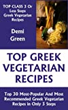 Most-Popular Greek Vegetarian Recipes: Top 30 Most-Recommended, Most-Demanded & Mouth-Watering Greek Vegetarian Recipes in Only 3 Or Less Steps (English Edition)