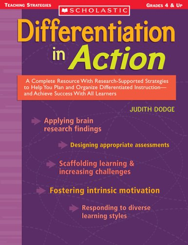 Differentiation in Action: A Complete Resource with Research-Supported Strategies to Help You Plan and Organize Differentiated Instruction--And A (Scholastic Teaching Strategies)