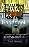 North Dakota UAS Handbook: A Comprehensive Directory of UAS, UAV and Drone Technology major players in the Great Plains State