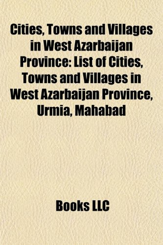 Cities, Towns and Villages in West Azarbaijan Province: List of Cities, Towns and Villages in West Azarbaijan Province