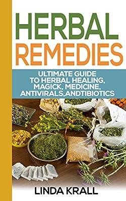 Herbal Remedies:The Ultimate Guide to Herbal Healing, Magic, Medicine, Antivirals, Antibiotics,: tea,herbs,Alternative Medicine, Magic, Medicine, Antivirals, ... Oils, Depression Cure, Natural Remedies,)
