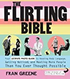 img - for The Flirting Bible: Your Ultimate Photo Guide to Reading Body Language, Getting Noticed, and Meeting More People Than You Ever Thought Possible by Greene, Fran (2010) Paperback book / textbook / text book