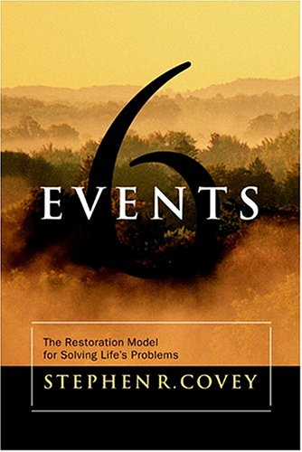 Six Events: The Restoration Model for Solving Life's Problems, STEPHEN R. COVEY