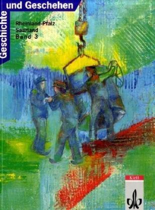 Geschichte und Geschehen. Bisherige Ausgaben: Geschichte und Geschehen, Ausgabe C für Rheinland-Pfalz und Saarland, Bd.3
