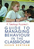 A Teaching Assistant's Guide to Managing Behaviour in the Classroom Susan Bentham