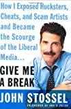 Give Me a Break: How I Exposed Hucksters, Cheats, and Scam Artists and Became the Scourge of the Liberal Media... (0060529148) by John Stossel