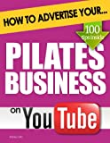 How to Advertise Your Pilates Business on YouTube: How Video Marketing Could Boost Your Business Sales & Profits