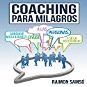 Coaching para Milagros [Coaching Miracles]: Consigue mas clientes, ayuda a las personas y se la referencia [Get More Customers, Help People and Reference] (       UNABRIDGED) by Raimon Samso Narrated by Yazmin Venegas