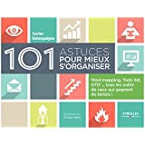 101 astuces pour mieux s'organiser: Mind mapping, ToDo list, GTD... - Tous les outils de ceux qui gagnent du temps !