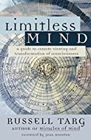 Limitless Mind: A Guide to Remote Viewing and Transformation of Consciousness