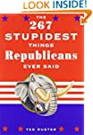 The 267 Stupidest Things Republicans...