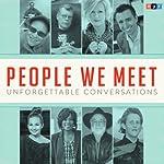 People We Meet: Unforgettable Conversations |  NPR