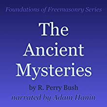The Ancient Mysteries: Foundations of Freemasonry Series (       UNABRIDGED) by R. Perry Bush Narrated by Adam Hanin
