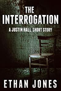 The Interrogation: A Justin Hall Story by Ethan Jones ebook deal