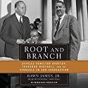 Root and Branch: Charles Hamilton Houston, Thurgood Marshall, and the Struggle to End Segregation (       UNABRIDGED) by Rawn James Narrated by Dominic Hoffman