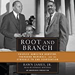 Root and Branch: Charles Hamilton Houston, Thurgood Marshall, and the Struggle to End Segregation | Rawn James