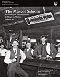 img - for The Mascot Saloon: Archeological Investigations in Skagway, Alaska, Volume 10 book / textbook / text book
