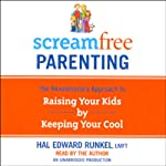 ScreamFree Parenting: The Revolutionary Approach to Raising Your Kids by Keeping Your Cool   Hal Edward Runkel
