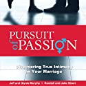 Pursuit of Passion: Discovering True Intimacy in Your Marriage (       UNABRIDGED) by Jeffrey Murphy, Julie Sibert, Glynis Murphy, Randall Sibert Narrated by Dave Clark