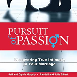 Pursuit of Passion: Discovering True Intimacy in Your Marriage | [Jeffrey Murphy, Julie Sibert, Glynis Murphy, Randall Sibert]