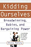 Kidding Ourselves: Breadwinning, Babies And Bargaining Power (0465085946) by Rhona Mahony