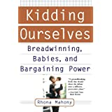 Kidding Ourselves: Breadwinning, Babies And Bargaining Power ~ Rhona Mahony