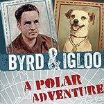 Byrd & Igloo: A Polar Adventure | Samantha Seiple