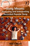 Song Means: Analysing and Interpreting Recorded Popular Song (Ashgate Popular and Folk Music Series)