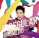 IRREGULAR-郷ひろみ