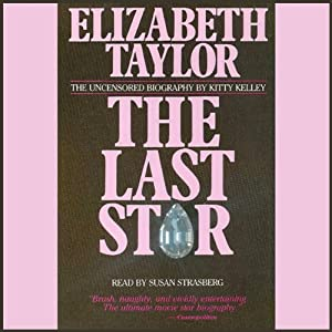 Elizabeth Taylor: The Last Star | [Kitty Kelley]