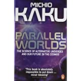 Parallel Worlds: The Science of Alternative Universes and Our Future in the Cosmosby Michio Kaku