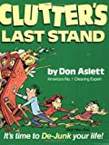 Clutter's Last Stand: It's Time to De-Junk Your Life! (0898791375) by Don Aslett