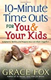 10-Minute Time Outs for You and Your Kids: Scriptures, Stories, and Prayers You Can Share Together